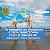 Форум Инвестиции и Развитие Туркменистана 2021
